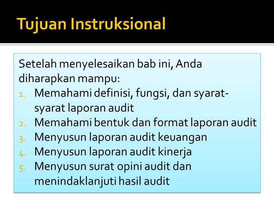Tujuan Instruksional Setelah menyelesaikan bab ini, Anda diharapkan mampu: Memahami definisi, fungsi, dan syarat-syarat laporan audit.