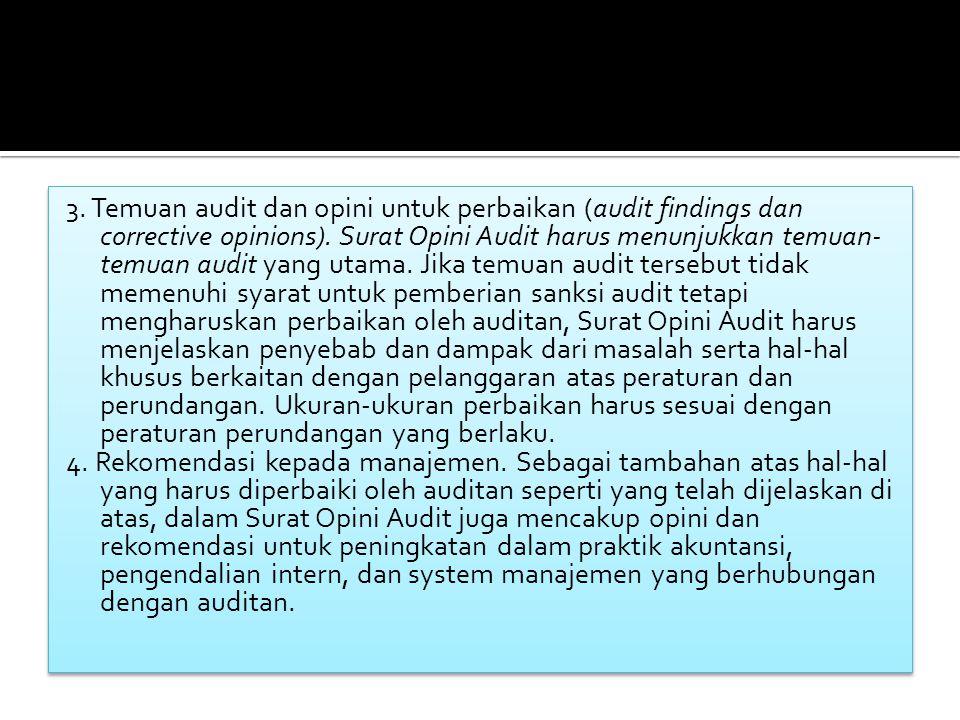 3. Temuan audit dan opini untuk perbaikan (audit findings dan corrective opinions).