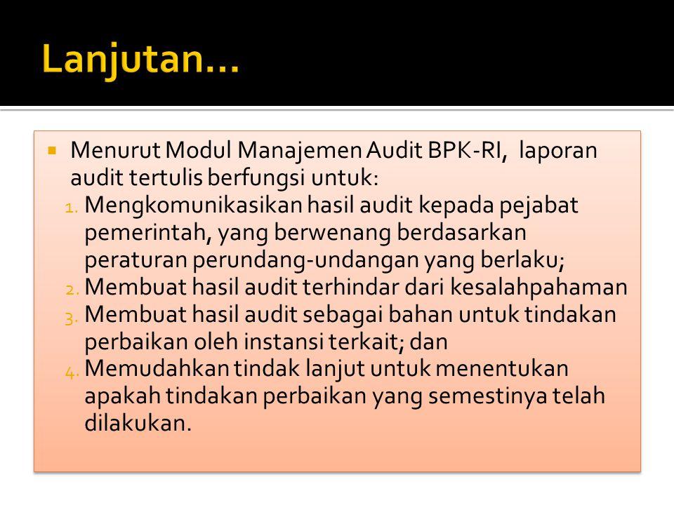 Lanjutan… Menurut Modul Manajemen Audit BPK-RI, laporan audit tertulis berfungsi untuk: