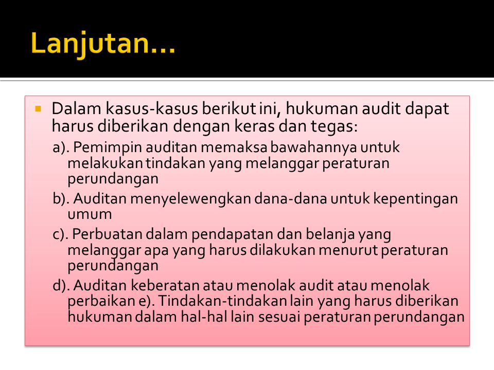 Lanjutan… Dalam kasus-kasus berikut ini, hukuman audit dapat harus diberikan dengan keras dan tegas: