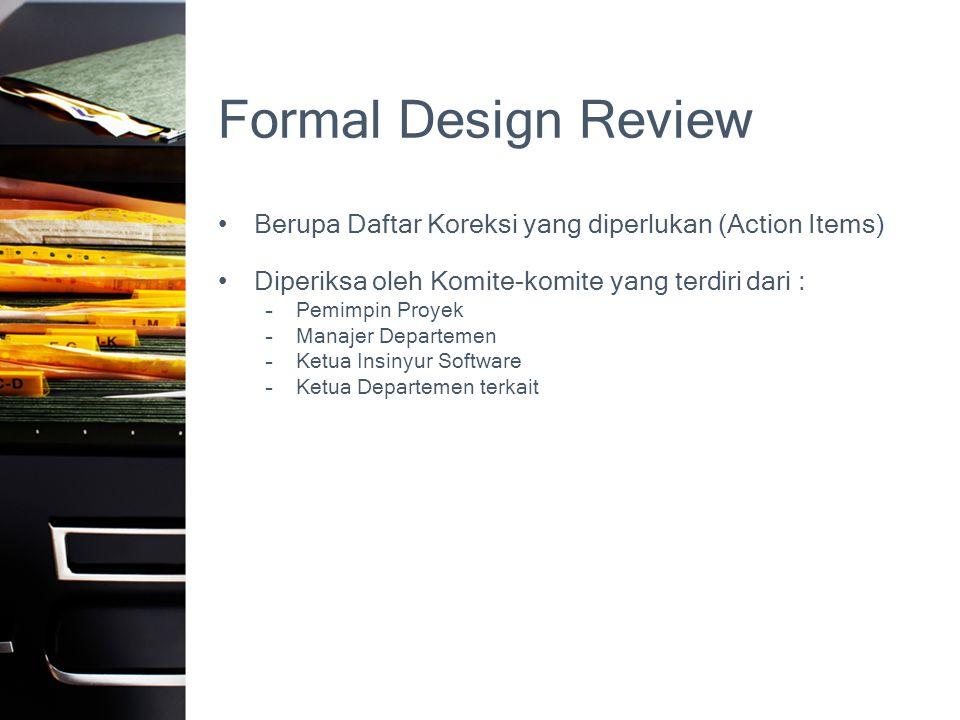 Formal Design Review Berupa Daftar Koreksi yang diperlukan (Action Items) Diperiksa oleh Komite-komite yang terdiri dari :