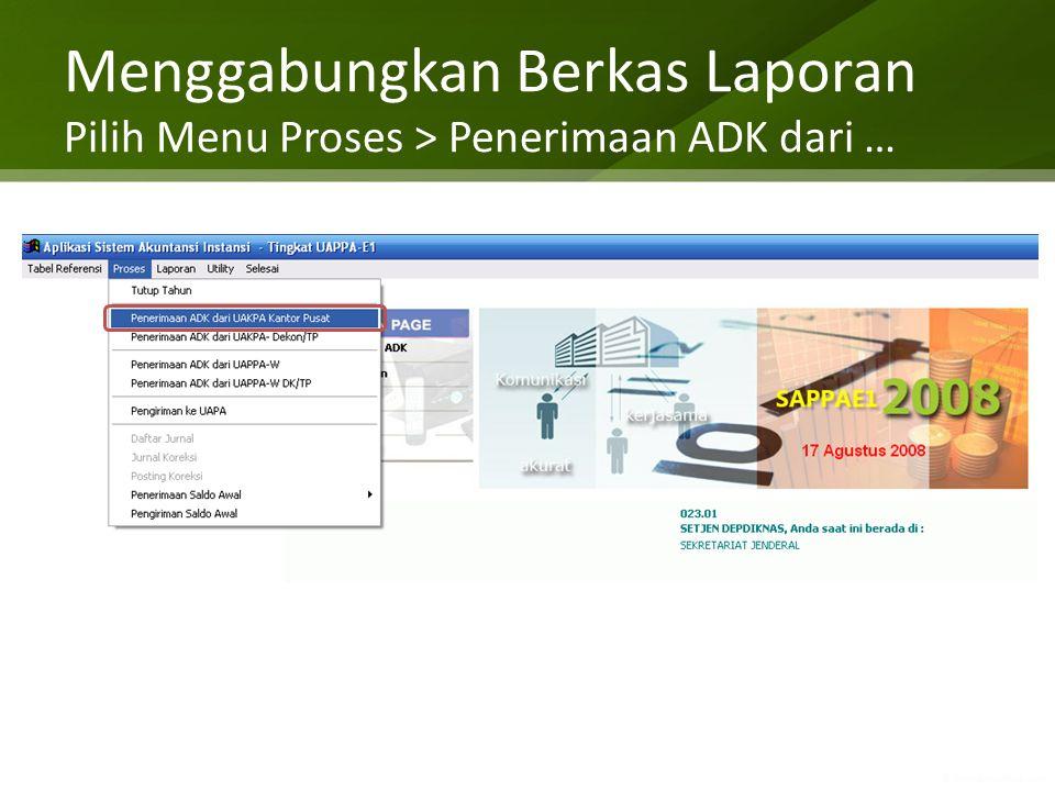 Menggabungkan Berkas Laporan Pilih Menu Proses > Penerimaan ADK dari …