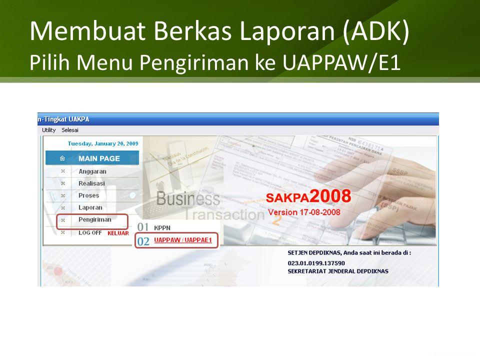 Membuat Berkas Laporan (ADK) Pilih Menu Pengiriman ke UAPPAW/E1