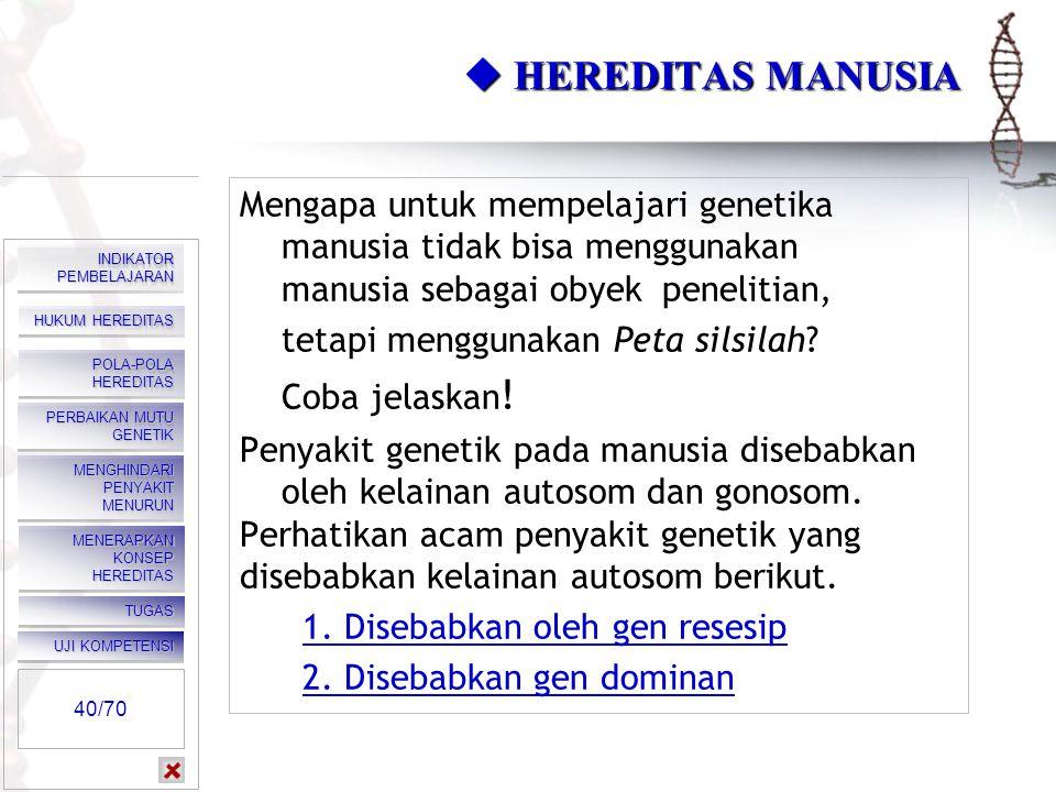  HEREDITAS MANUSIA Mengapa untuk mempelajari genetika manusia tidak bisa menggunakan manusia sebagai obyek penelitian,