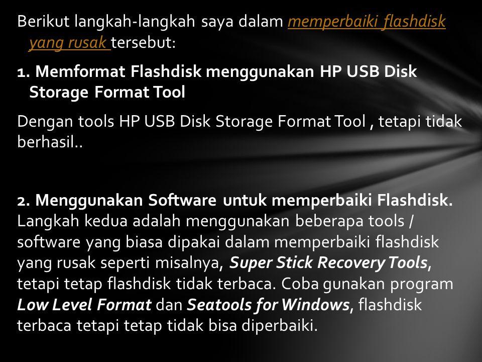 Berikut langkah-langkah saya dalam memperbaiki flashdisk yang rusak tersebut: 1.