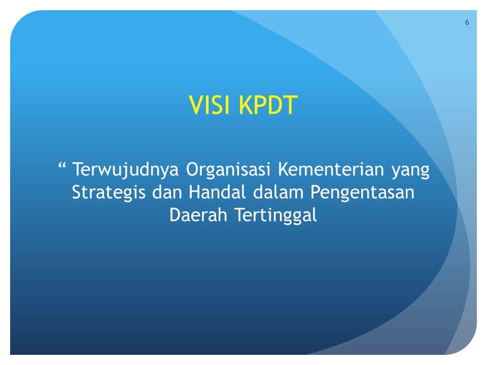 VISI KPDT Terwujudnya Organisasi Kementerian yang Strategis dan Handal dalam Pengentasan Daerah Tertinggal.