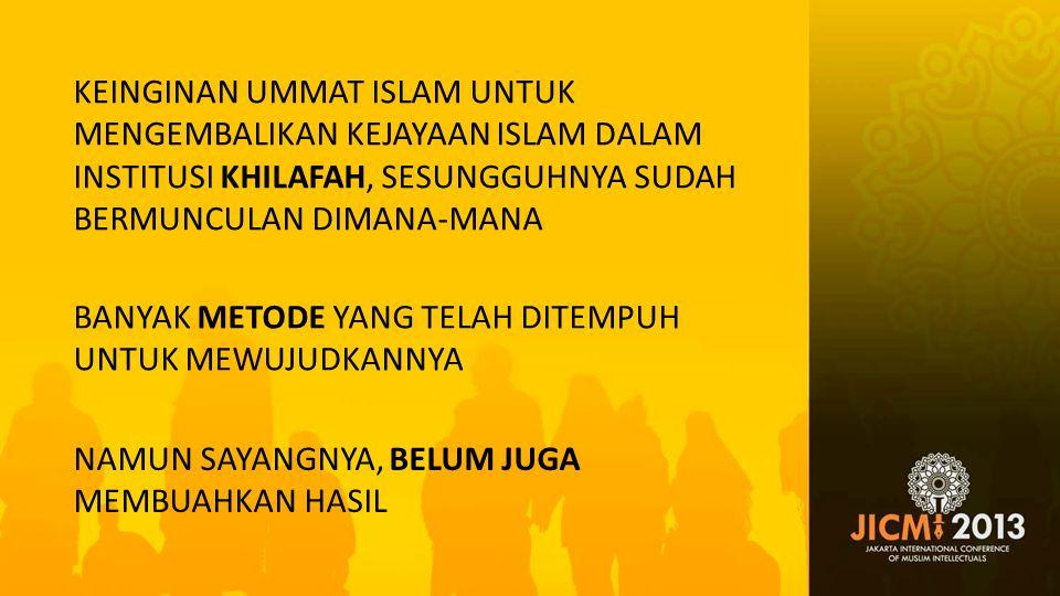 KEINGINAN UMMAT ISLAM UNTUK MENGEMBALIKAN KEJAYAAN ISLAM DALAM INSTITUSI KHILAFAH, SESUNGGUHNYA SUDAH BERMUNCULAN DIMANA-MANA
