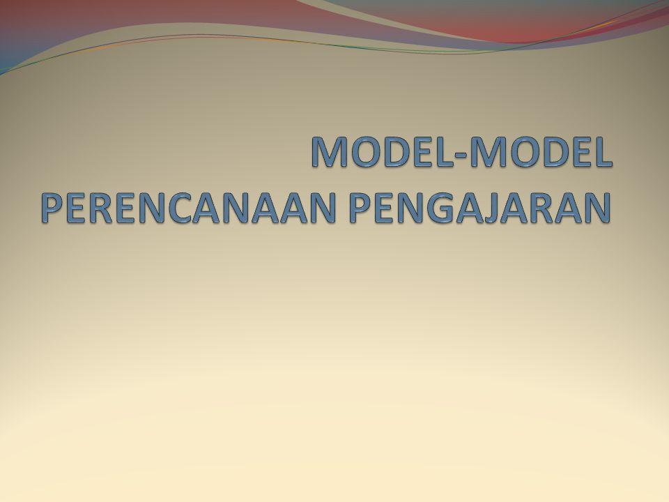 MODEL-MODEL PERENCANAAN PENGAJARAN