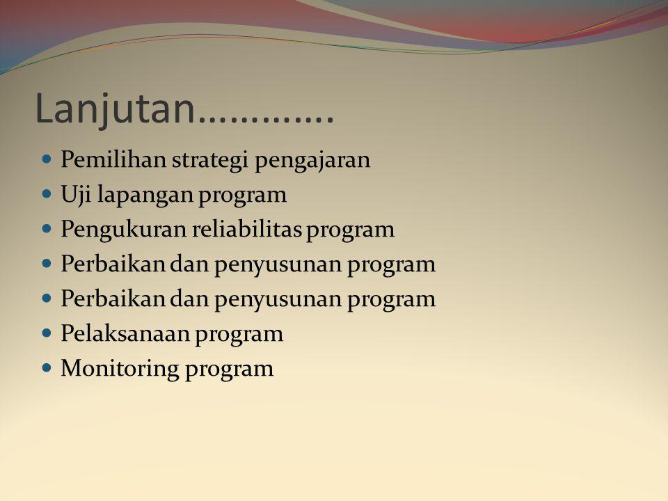Lanjutan…………. Pemilihan strategi pengajaran Uji lapangan program