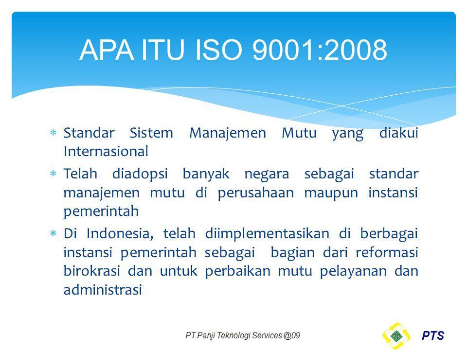 APA ITU ISO 9001:2008 Standar Sistem Manajemen Mutu yang diakui Internasional.