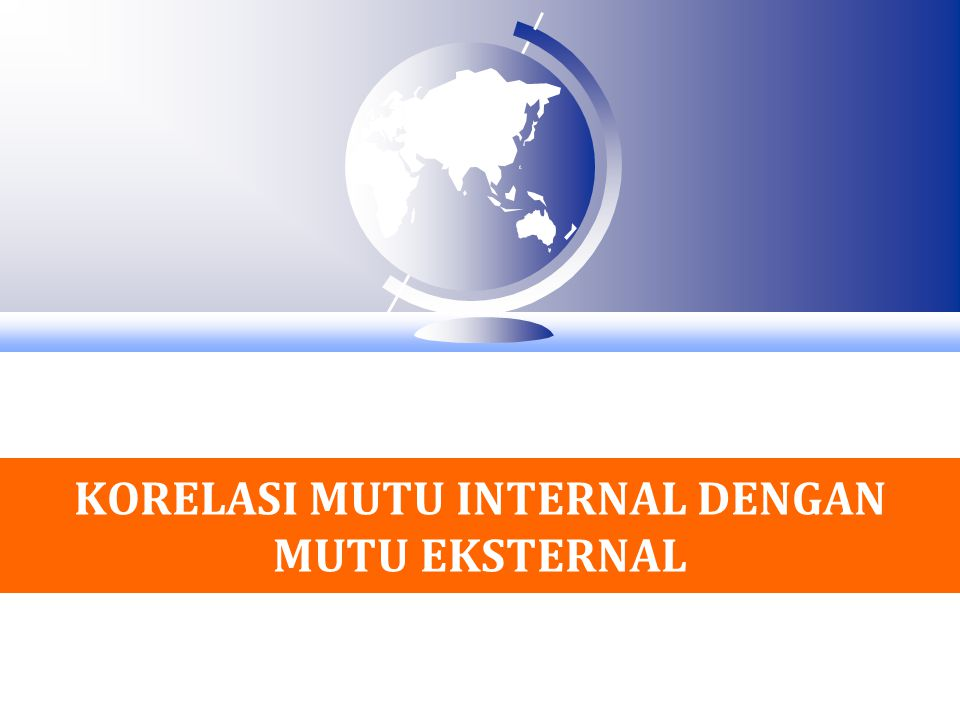 KORELASI MUTU INTERNAL DENGAN MUTU EKSTERNAL