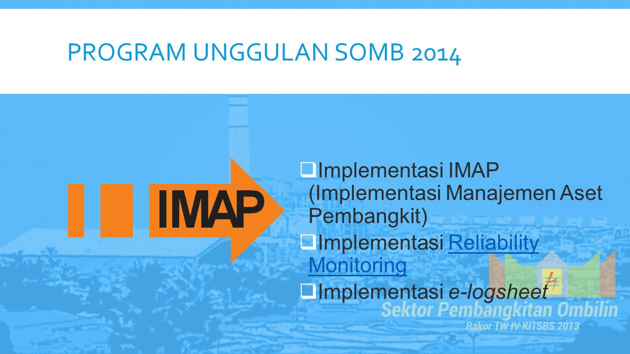 Program Unggulan somb 2014 Implementasi IMAP (Implementasi Manajemen Aset Pembangkit) Implementasi Reliability Monitoring.