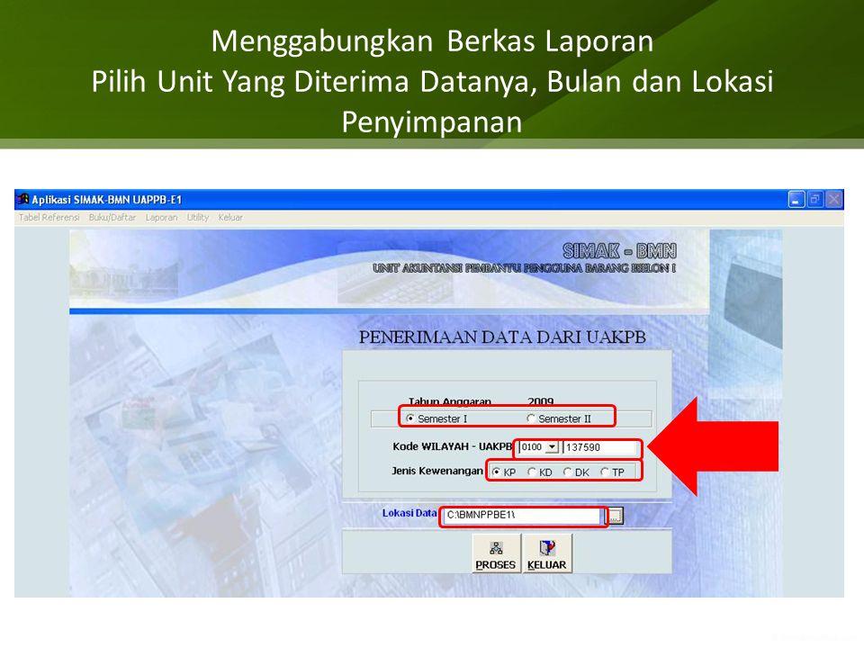 Menggabungkan Berkas Laporan Pilih Unit Yang Diterima Datanya, Bulan dan Lokasi Penyimpanan