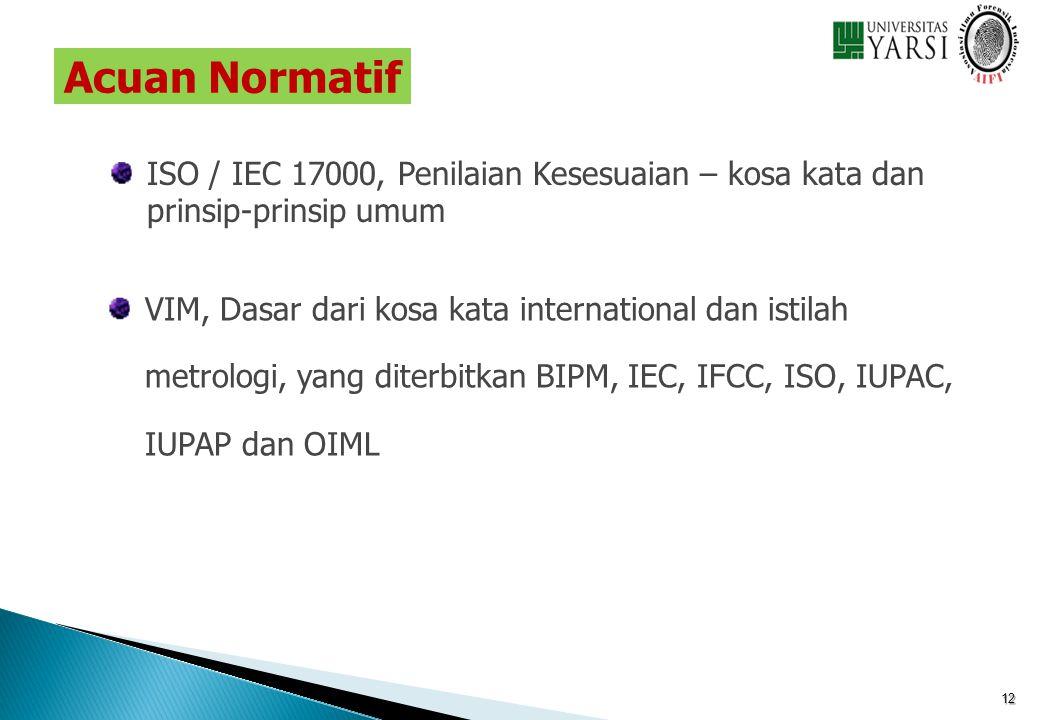 Acuan Normatif ISO / IEC 17000, Penilaian Kesesuaian – kosa kata dan prinsip-prinsip umum.