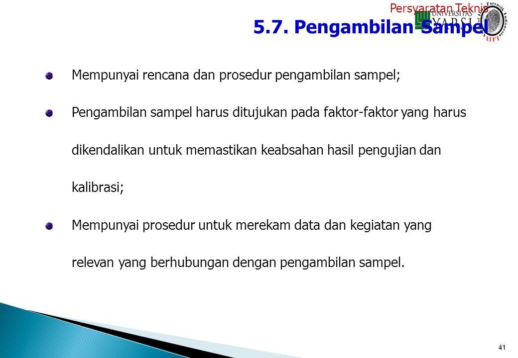 Persyaratan Teknis 5.7. Pengambilan Sampel. Mempunyai rencana dan prosedur pengambilan sampel;