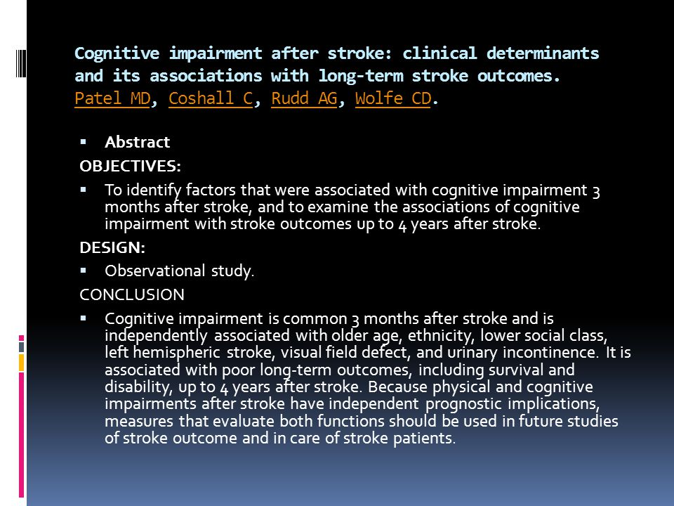 Cognitive impairment after stroke: clinical determinants and its associations with long-term stroke outcomes. Patel MD, Coshall C, Rudd AG, Wolfe CD.