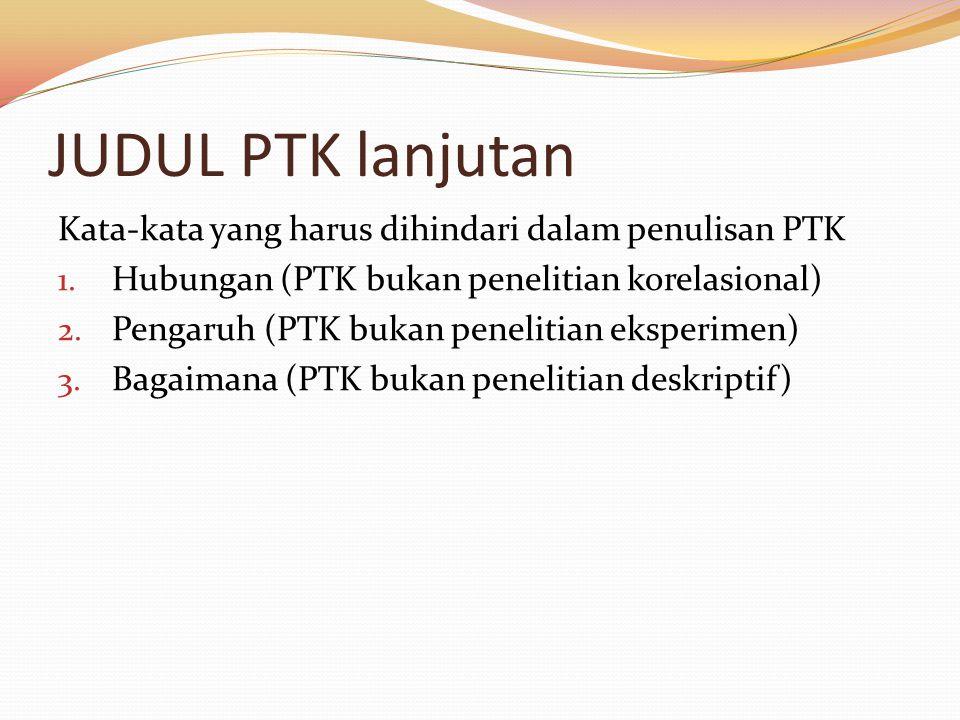 JUDUL PTK lanjutan Kata-kata yang harus dihindari dalam penulisan PTK