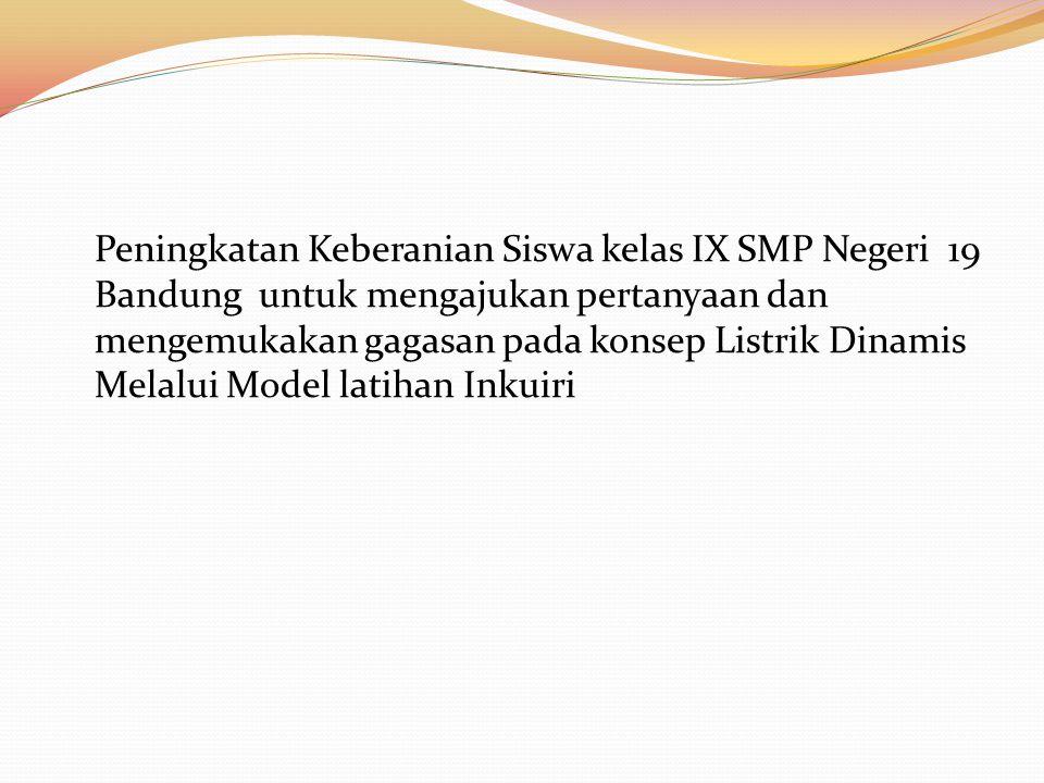 Peningkatan Keberanian Siswa kelas IX SMP Negeri 19 Bandung untuk mengajukan pertanyaan dan mengemukakan gagasan pada konsep Listrik Dinamis Melalui Model latihan Inkuiri