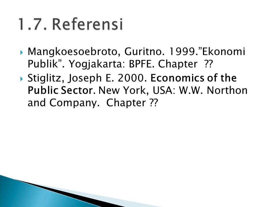 1.7. Referensi Mangkoesoebroto, Guritno. 1999. Ekonomi Publik . Yogjakarta: BPFE. Chapter