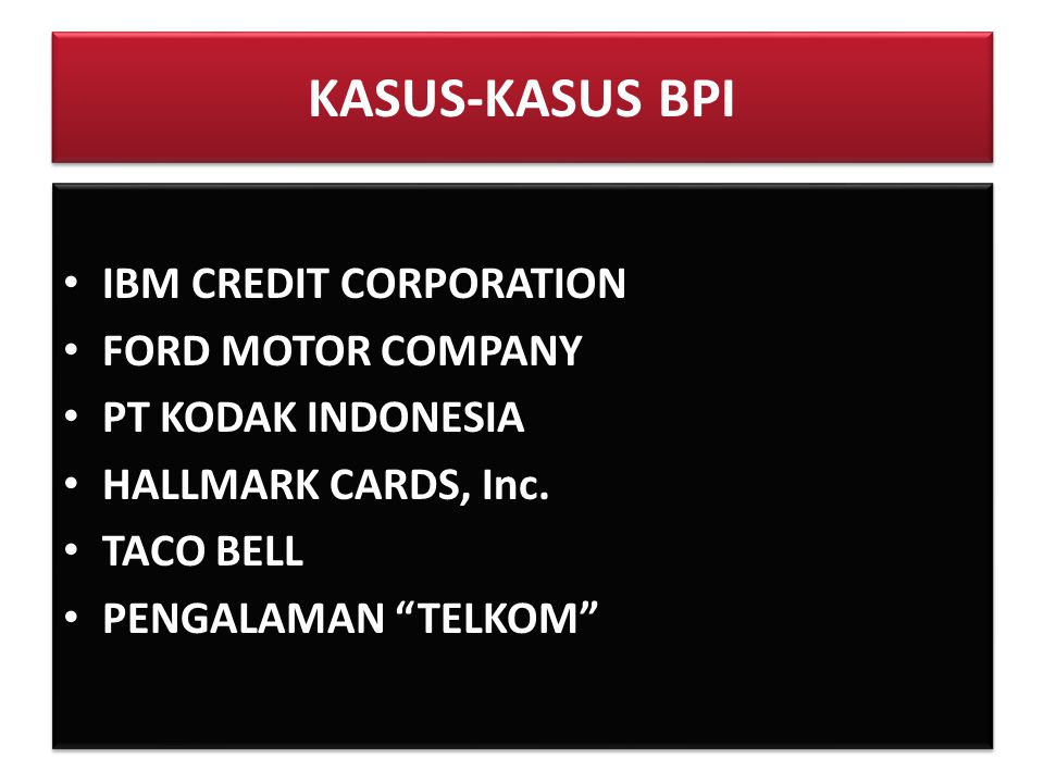 KASUS-KASUS BPI IBM CREDIT CORPORATION FORD MOTOR COMPANY