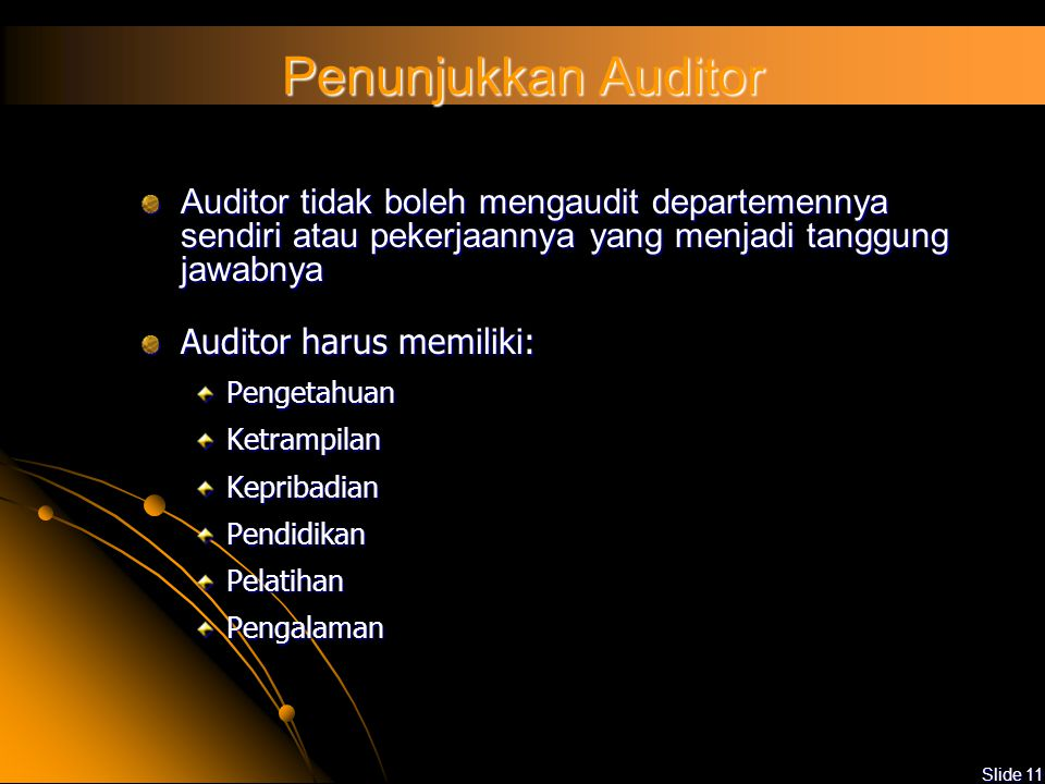 Penunjukkan Auditor Auditor tidak boleh mengaudit departemennya sendiri atau pekerjaannya yang menjadi tanggung jawabnya.