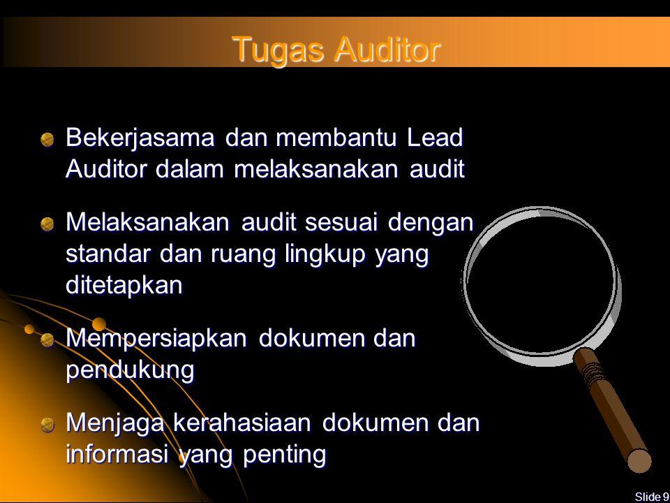 Tugas Auditor Bekerjasama dan membantu Lead Auditor dalam melaksanakan audit.