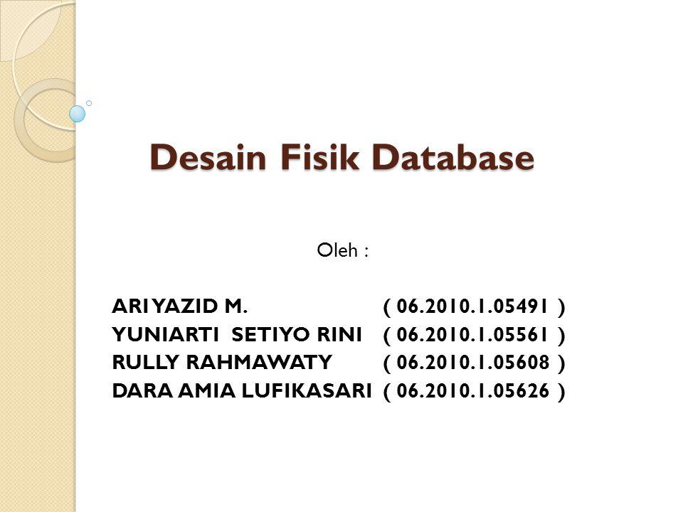 Desain Fisik Database Oleh : ARI YAZID M. ( 06.2010.1.05491 )
