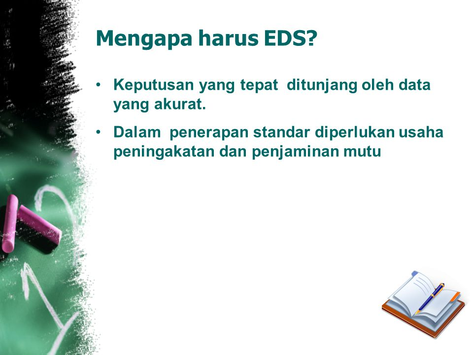 Mengapa harus EDS. Keputusan yang tepat ditunjang oleh data yang akurat.