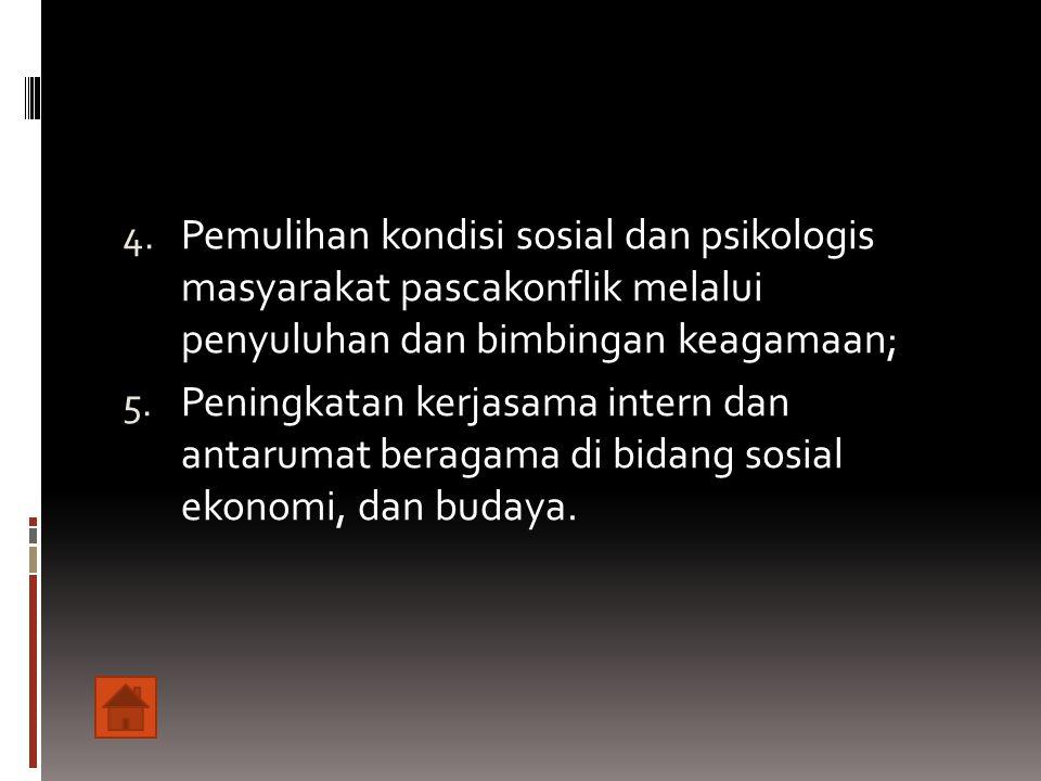Pemulihan kondisi sosial dan psikologis masyarakat pascakonflik melalui penyuluhan dan bimbingan keagamaan;