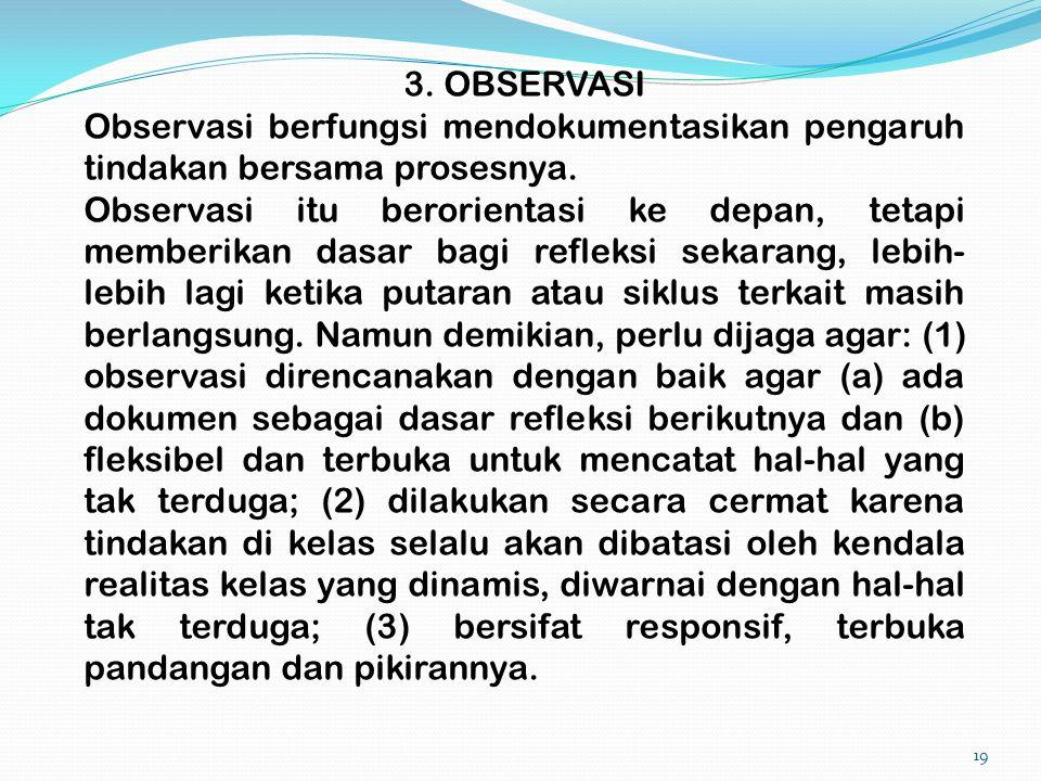 3. OBSERVASI Observasi berfungsi mendokumentasikan pengaruh tindakan bersama prosesnya.