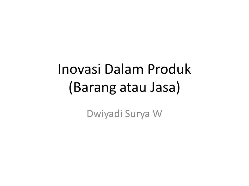 Inovasi Dalam Produk (Barang atau Jasa)