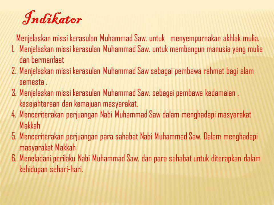 Indikator Menjelaskan missi kerasulan Muhammad Saw. untuk menyempurnakan akhlak mulia.