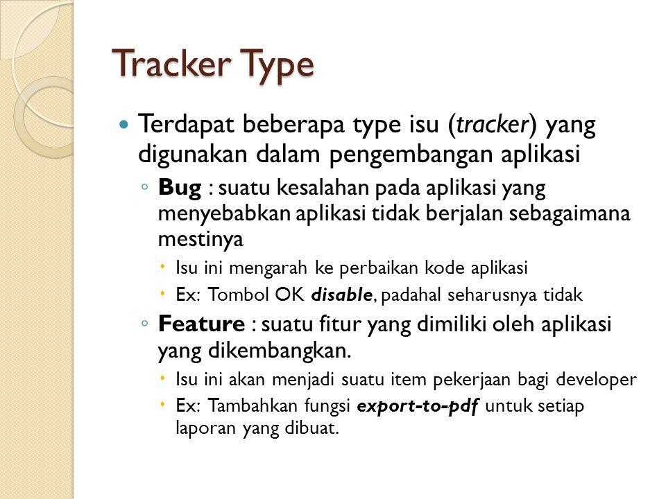 Tracker Type Terdapat beberapa type isu (tracker) yang digunakan dalam pengembangan aplikasi.