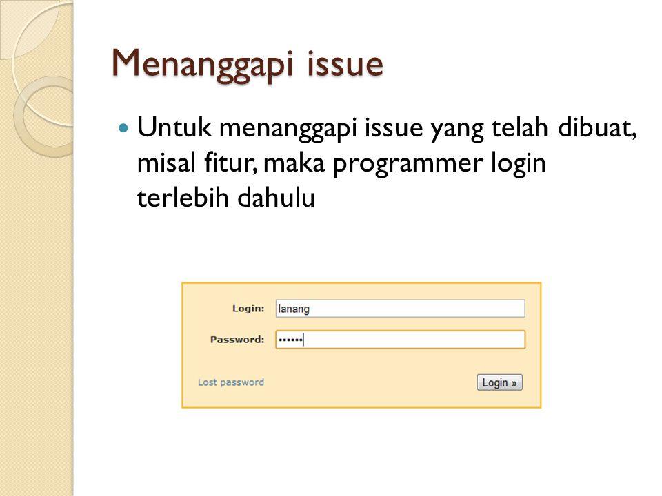 Menanggapi issue Untuk menanggapi issue yang telah dibuat, misal fitur, maka programmer login terlebih dahulu.