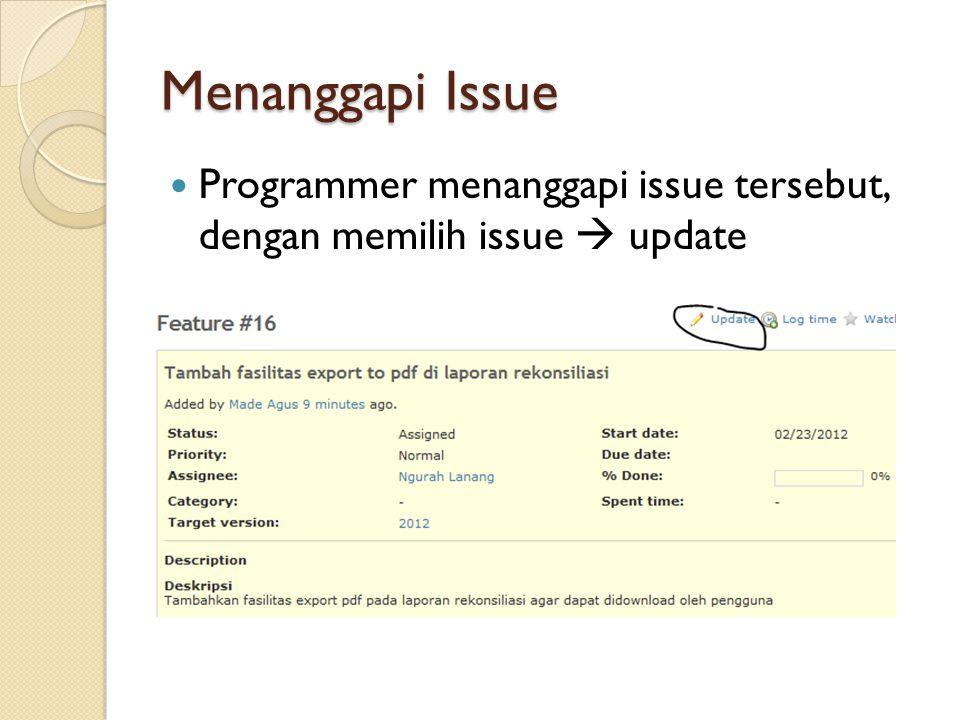 Menanggapi Issue Programmer menanggapi issue tersebut, dengan memilih issue  update