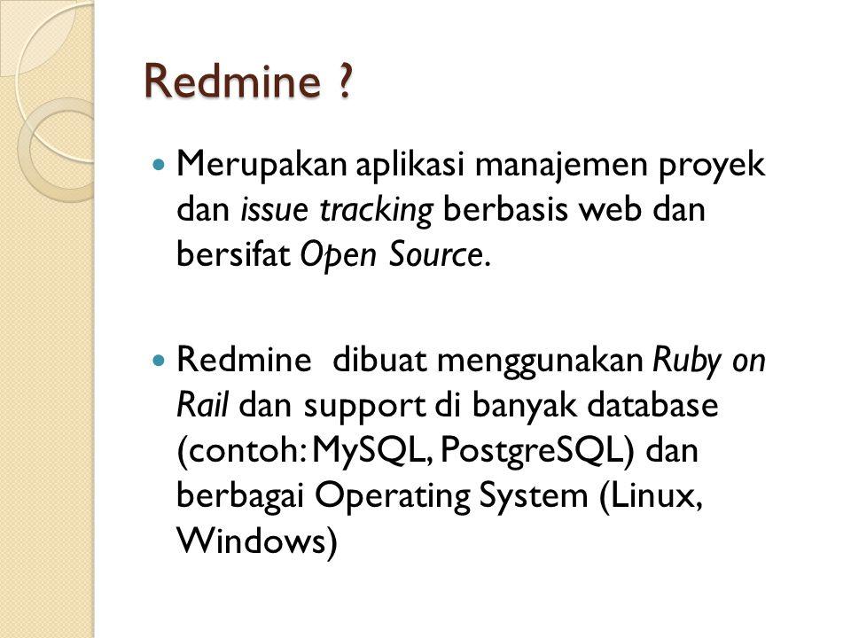Redmine Merupakan aplikasi manajemen proyek dan issue tracking berbasis web dan bersifat Open Source.