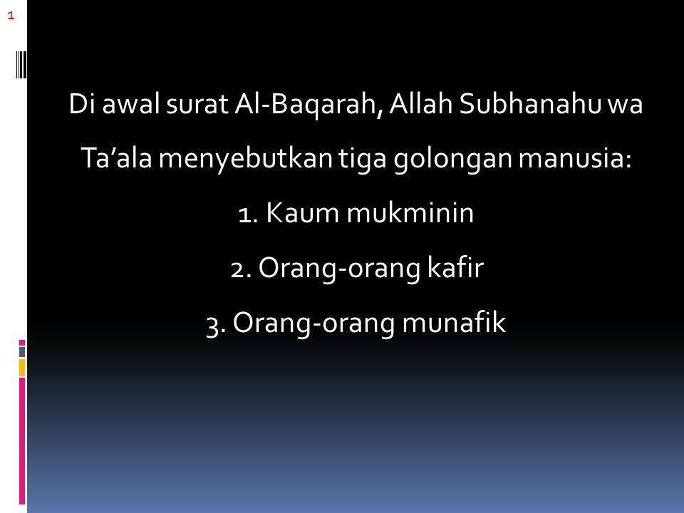 1 Di awal surat Al-Baqarah, Allah Subhanahu wa Ta'ala menyebutkan tiga golongan manusia: 1.
