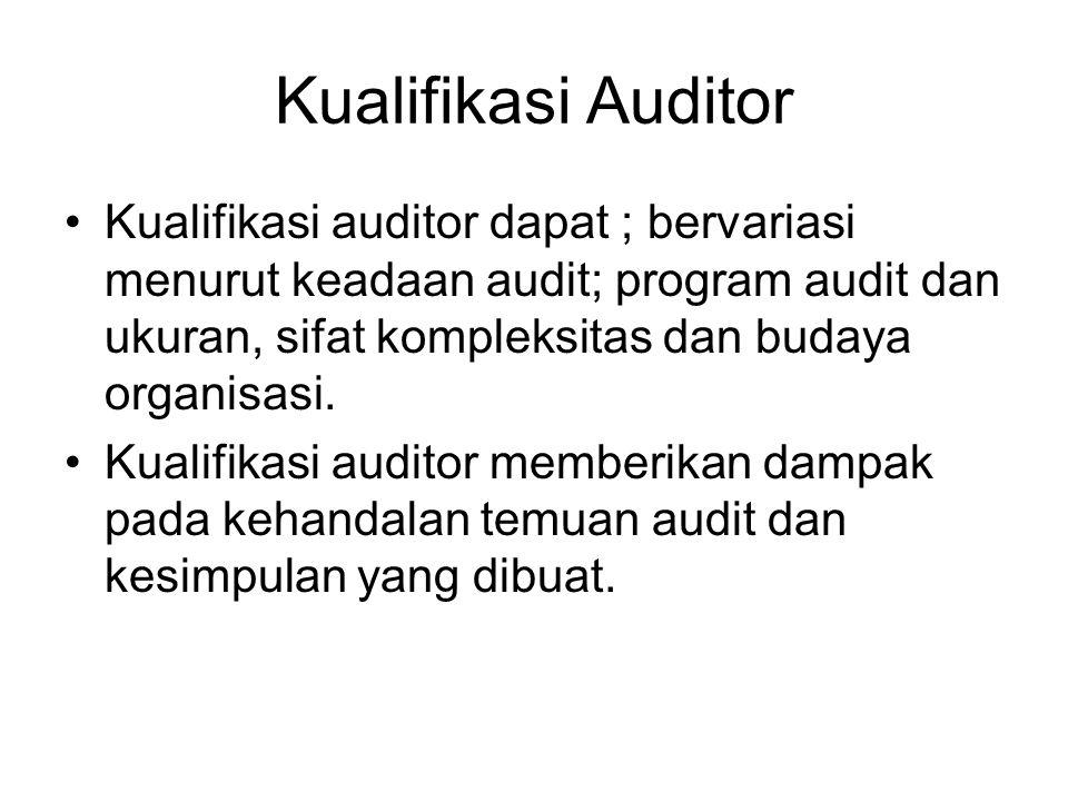 Kualifikasi Auditor Kualifikasi auditor dapat ; bervariasi menurut keadaan audit; program audit dan ukuran, sifat kompleksitas dan budaya organisasi.