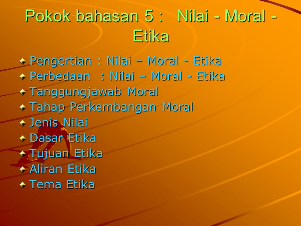 Pokok bahasan 5 : Nilai - Moral - Etika
