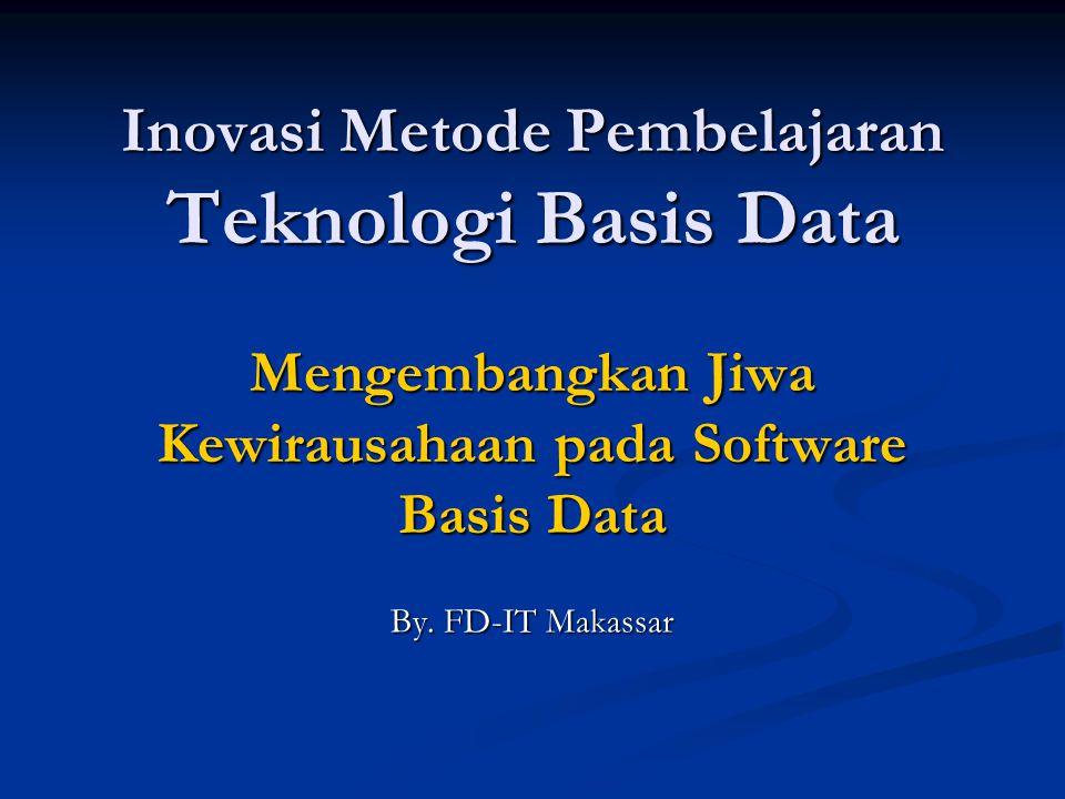 Inovasi Metode Pembelajaran Teknologi Basis Data Mengembangkan Jiwa Kewirausahaan pada Software Basis Data