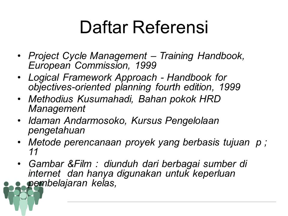 Daftar Referensi Project Cycle Management – Training Handbook, European Commission, 1999.