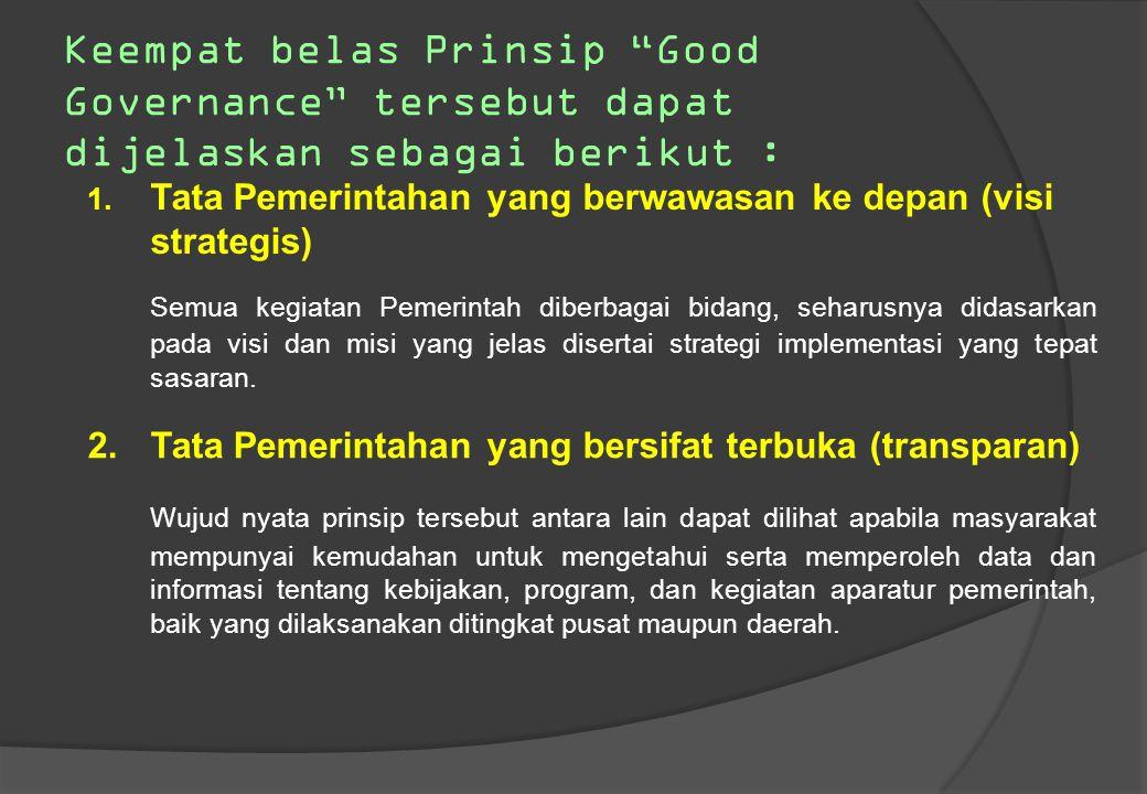 Keempat belas Prinsip Good Governance tersebut dapat dijelaskan sebagai berikut :