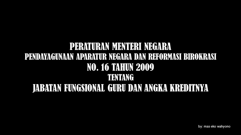 NO. 16 TAHUN 2009 TENTANG JABATAN FUNGSIONAL GURU DAN ANGKA KREDITNYA