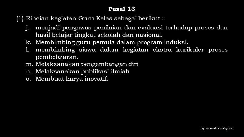 Pasal 13 (1) Rincian kegiatan Guru Kelas sebagai berikut : j