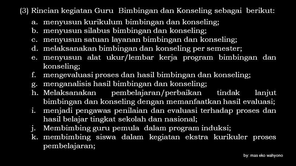 (3) Rincian kegiatan Guru Bimbingan dan Konseling sebagai berikut: a