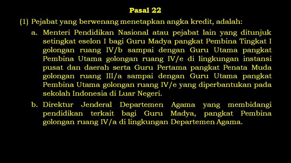Pasal 22 (1) Pejabat yang berwenang menetapkan angka kredit, adalah: a