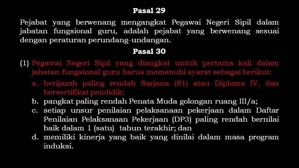 Pasal 29 Pejabat yang berwenang mengangkat Pegawai Negeri Sipil dalam jabatan fungsional guru, adalah pejabat yang berwenang sesuai dengan peraturan perundang-undangan.