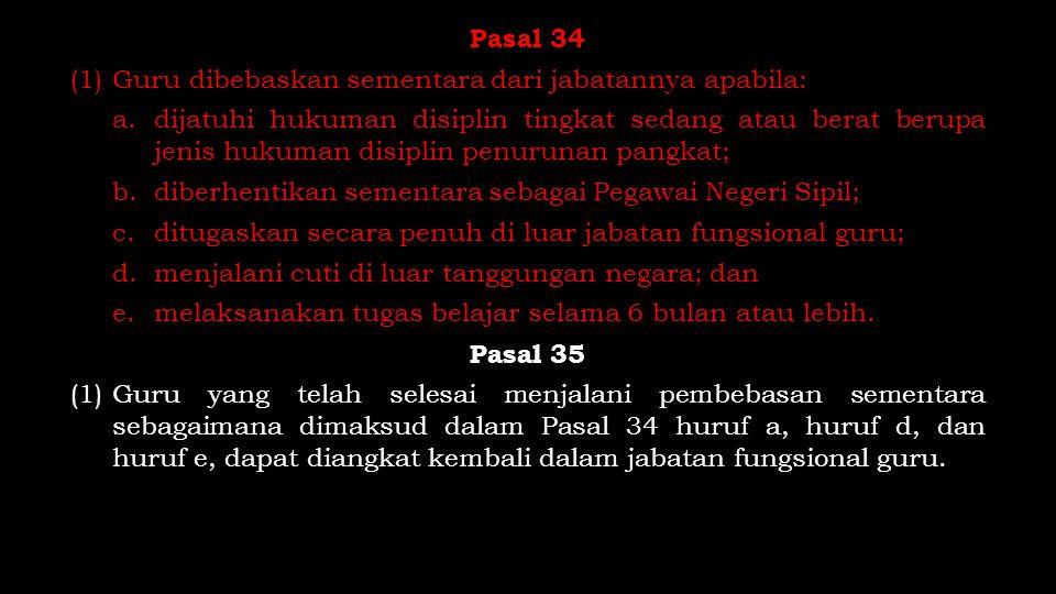 Pasal 34 (1) Guru dibebaskan sementara dari jabatannya apabila: a