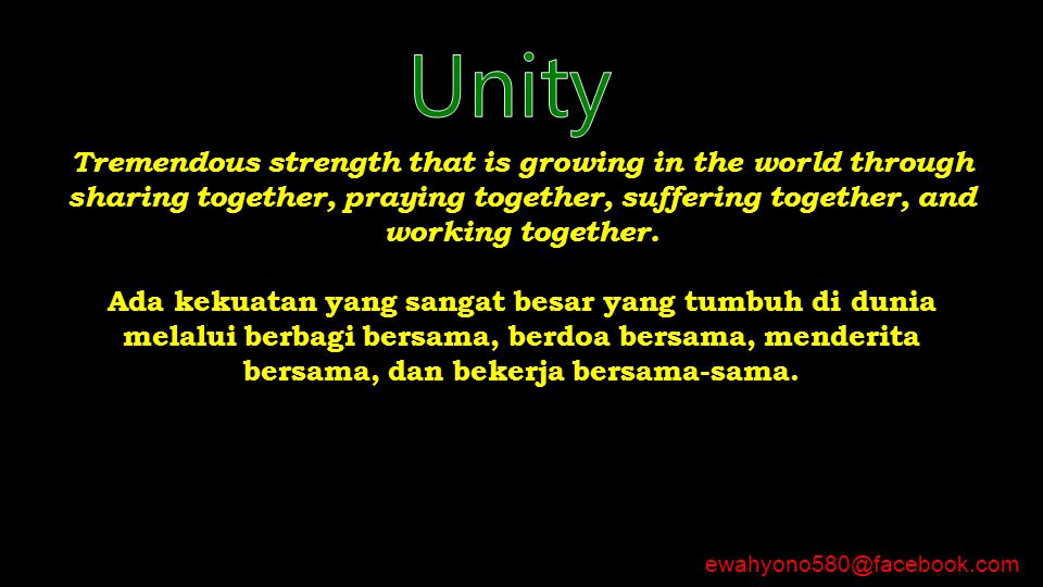 Unity Tremendous strength that is growing in the world through sharing together, praying together, suffering together, and working together.