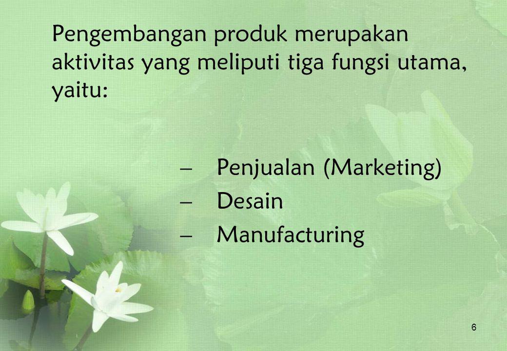 Pengembangan produk merupakan aktivitas yang meliputi tiga fungsi utama, yaitu: